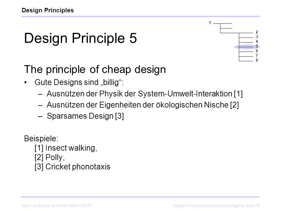 Jean-Luc Besson & Daniel Mettler ©2000Design Principles of Autonomous Agents, Seite 20 Design Principle 5 The principle of cheap design Gute Designs s