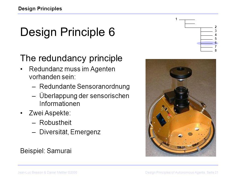 Jean-Luc Besson & Daniel Mettler ©2000Design Principles of Autonomous Agents, Seite 21 Design Principle 6 The redundancy principle Redundanz muss im A