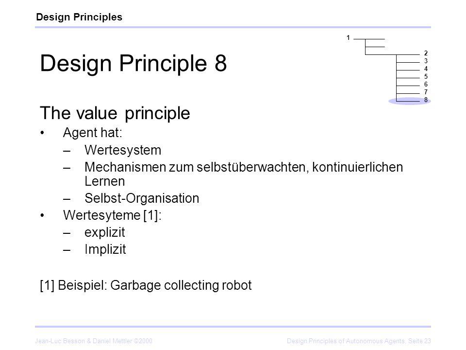 Jean-Luc Besson & Daniel Mettler ©2000Design Principles of Autonomous Agents, Seite 23 Design Principle 8 The value principle Agent hat: –Wertesystem