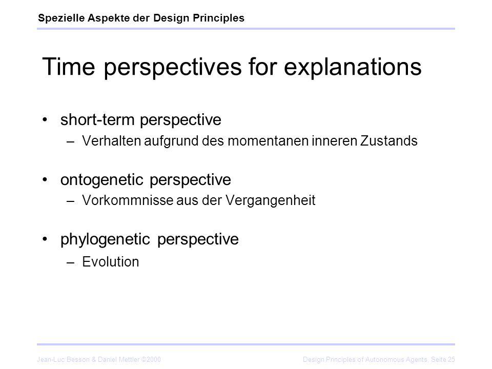 Jean-Luc Besson & Daniel Mettler ©2000Design Principles of Autonomous Agents, Seite 25 Time perspectives for explanations short-term perspective –Verh