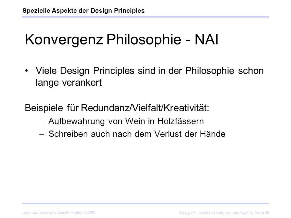 Jean-Luc Besson & Daniel Mettler ©2000Design Principles of Autonomous Agents, Seite 26 Konvergenz Philosophie - NAI Viele Design Principles sind in de