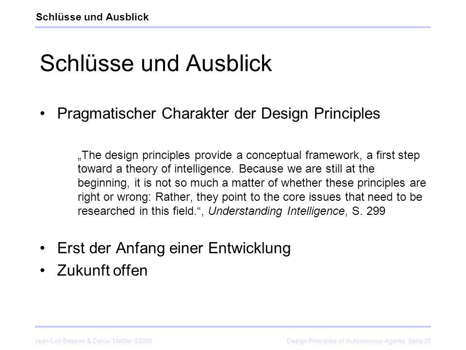 Jean-Luc Besson & Daniel Mettler ©2000Design Principles of Autonomous Agents, Seite 29 Schlüsse und Ausblick Pragmatischer Charakter der Design Princi