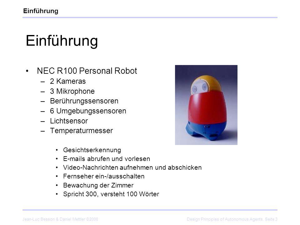 Jean-Luc Besson & Daniel Mettler ©2000Design Principles of Autonomous Agents, Seite 3 Einführung NEC R100 Personal Robot –2 Kameras –3 Mikrophone –Ber