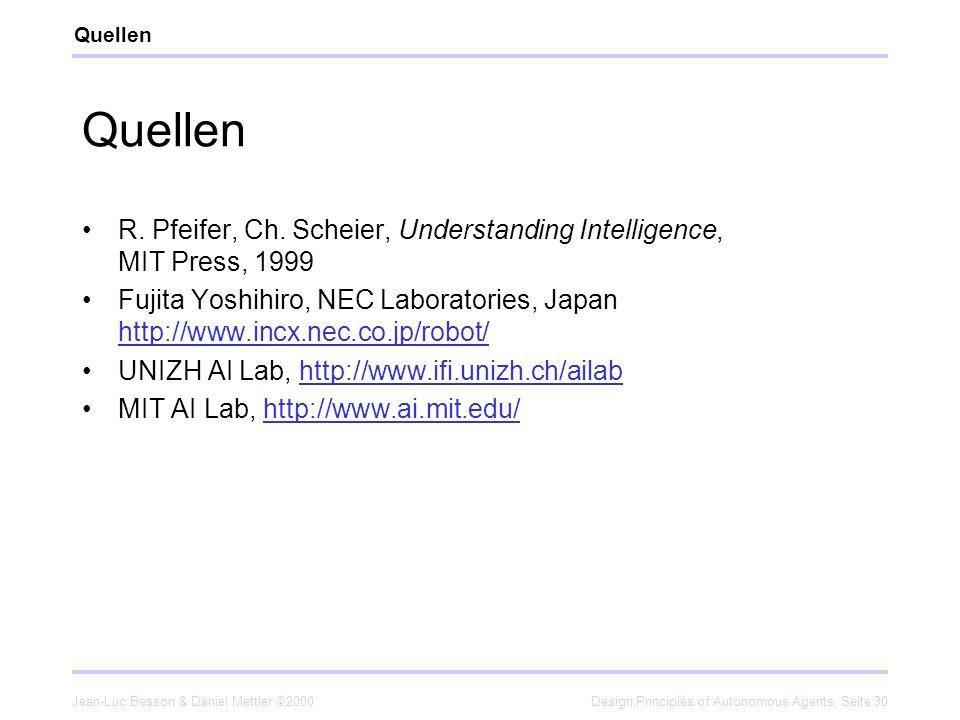Jean-Luc Besson & Daniel Mettler ©2000Design Principles of Autonomous Agents, Seite 30 Quellen R. Pfeifer, Ch. Scheier, Understanding Intelligence, MI