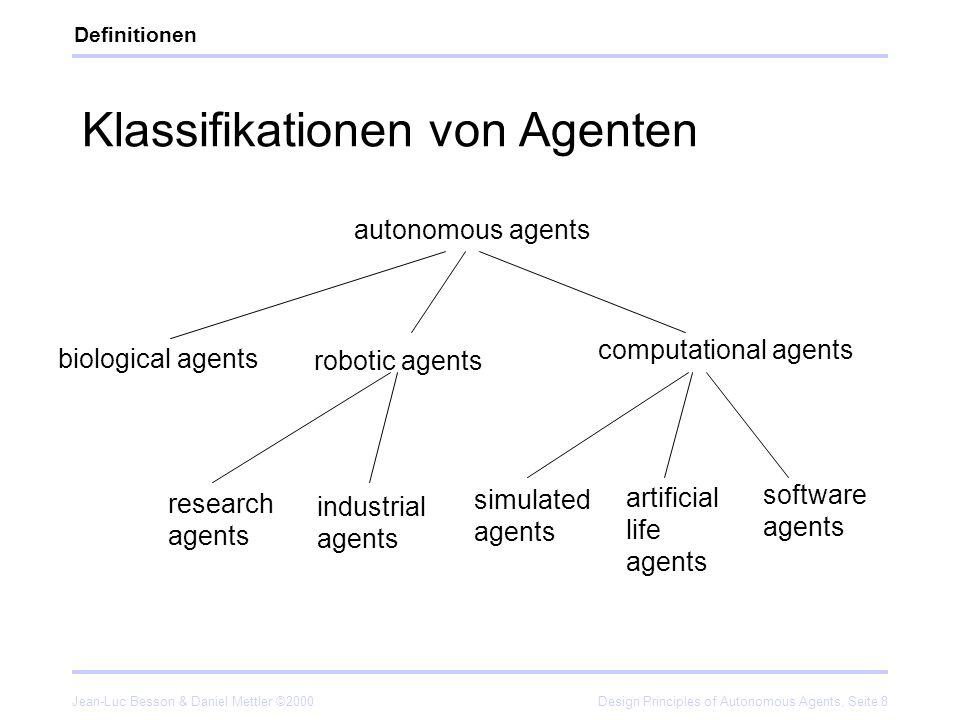Jean-Luc Besson & Daniel Mettler ©2000Design Principles of Autonomous Agents, Seite 8 Klassifikationen von Agenten Definitionen artificial life agents