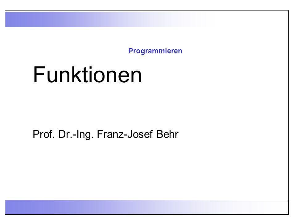 Programmieren Prof. Dr.-Ing. Franz-Josef Behr Funktionen