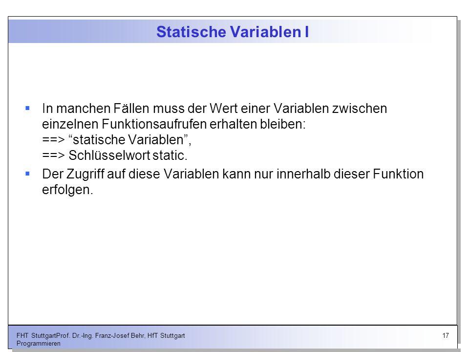17FHT StuttgartProf. Dr.-Ing. Franz-Josef Behr, HfT Stuttgart Programmieren Statische Variablen I In manchen Fällen muss der Wert einer Variablen zwis