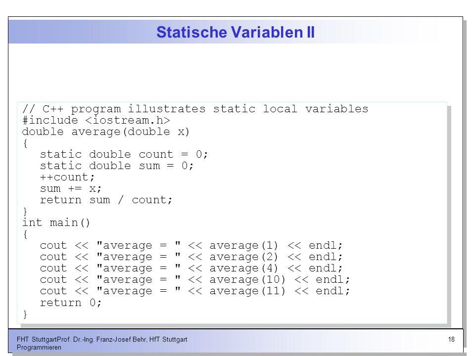 18FHT StuttgartProf. Dr.-Ing. Franz-Josef Behr, HfT Stuttgart Programmieren Statische Variablen II // C++ program illustrates static local variables #