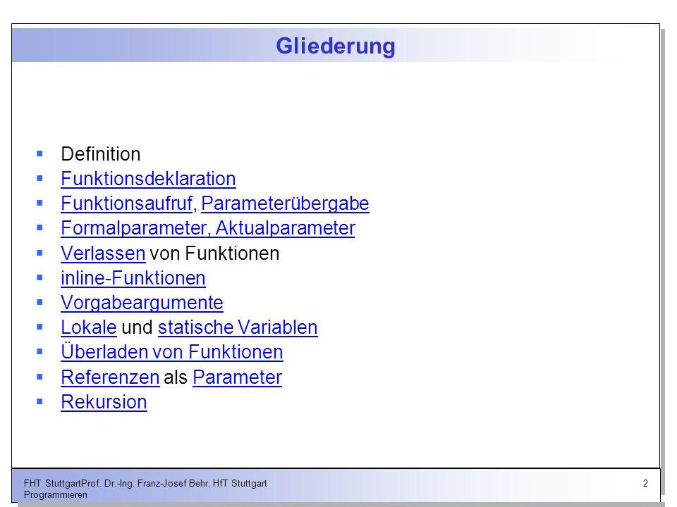 2FHT StuttgartProf. Dr.-Ing. Franz-Josef Behr, HfT Stuttgart Programmieren Gliederung Definition Funktionsdeklaration Funktionsaufruf, Parameterüberga