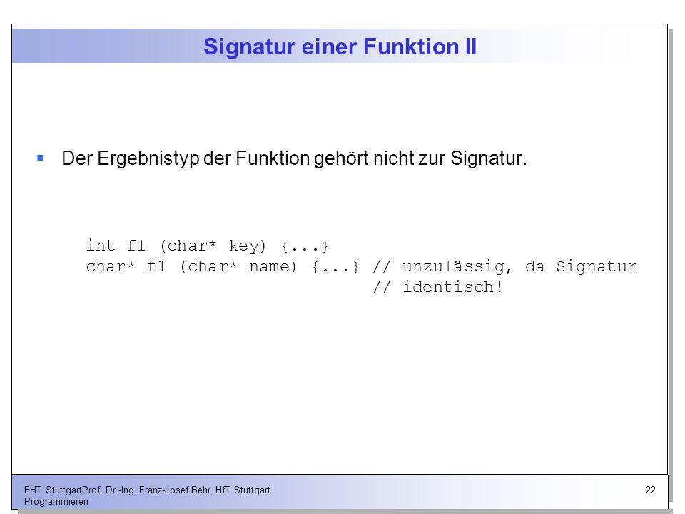 22FHT StuttgartProf. Dr.-Ing. Franz-Josef Behr, HfT Stuttgart Programmieren Signatur einer Funktion II Der Ergebnistyp der Funktion gehört nicht zur S