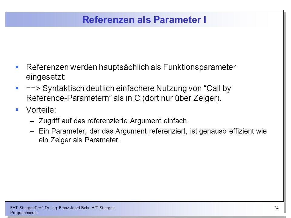 24FHT StuttgartProf. Dr.-Ing. Franz-Josef Behr, HfT Stuttgart Programmieren Referenzen als Parameter I Referenzen werden hauptsächlich als Funktionspa