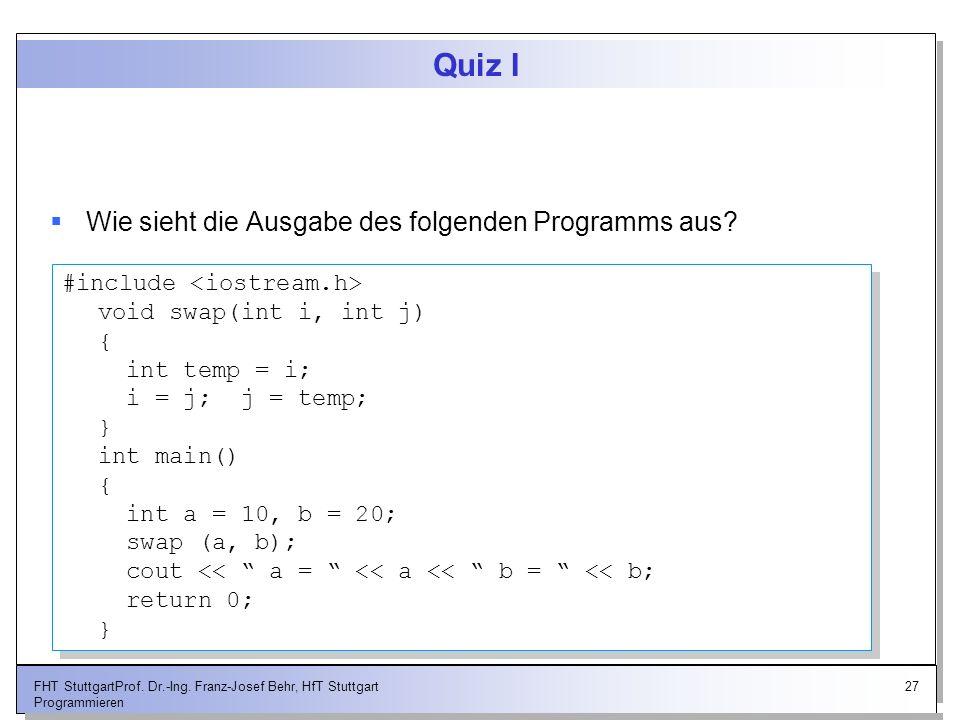 27FHT StuttgartProf. Dr.-Ing. Franz-Josef Behr, HfT Stuttgart Programmieren Quiz I Wie sieht die Ausgabe des folgenden Programms aus? #include void sw