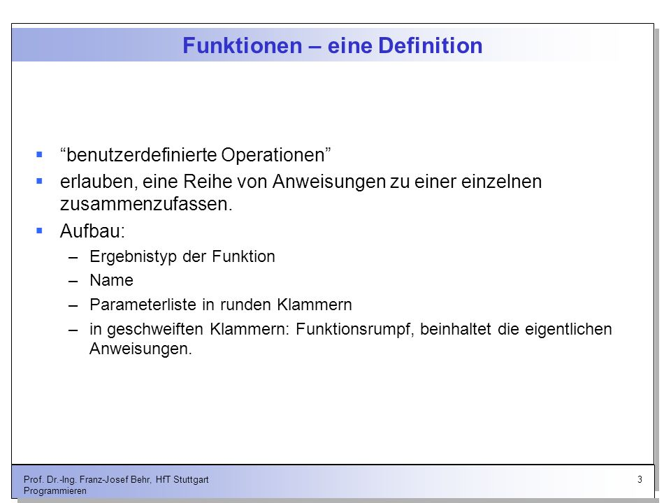 3Prof. Dr.-Ing. Franz-Josef Behr, HfT Stuttgart Programmieren Funktionen – eine Definition benutzerdefinierte Operationen erlauben, eine Reihe von Anw