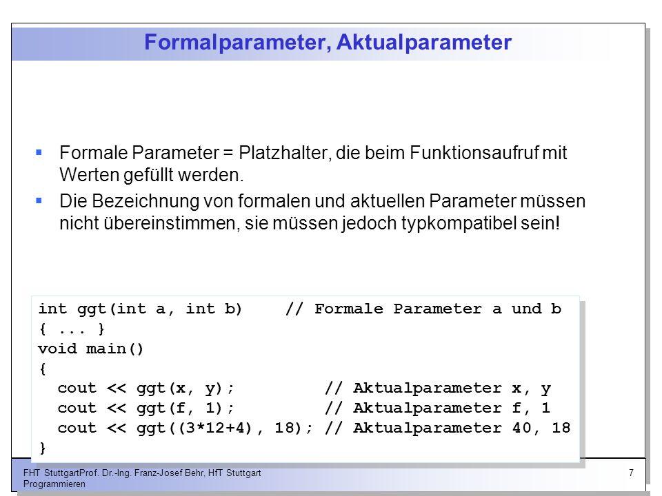 7FHT StuttgartProf. Dr.-Ing. Franz-Josef Behr, HfT Stuttgart Programmieren Formalparameter, Aktualparameter Formale Parameter = Platzhalter, die beim