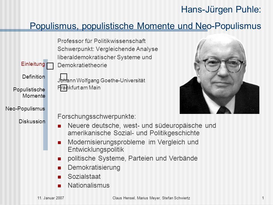 Hans-Jürgen Puhle: Populismus, populistische Momente und Neo-Populismus 11. Januar 2007Claus Hensel, Marius Meyer, Stefan Schwiertz1 Professor für Pol