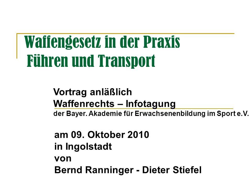 Waffengesetz in der Praxis Führen und Transport am 09. Oktober 2010 in Ingolstadt von Bernd Ranninger - Dieter Stiefel Vortrag anläßlich Waffenrechts