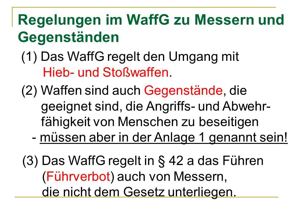 Regelungen im WaffG zu Messern und Gegenständen (3) Das WaffG regelt in § 42 a das Führen (Führverbot) auch von Messern, die nicht dem Gesetz unterlie