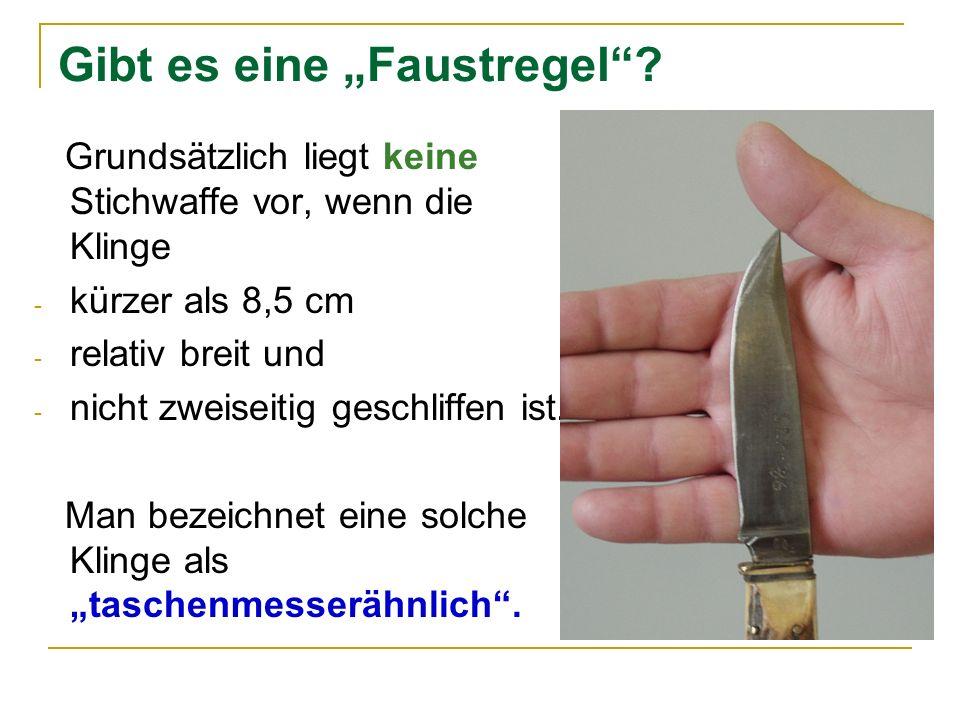 Gibt es eine Faustregel? Grundsätzlich liegt keine Stichwaffe vor, wenn die Klinge - kürzer als 8,5 cm - relativ breit und - nicht zweiseitig geschlif