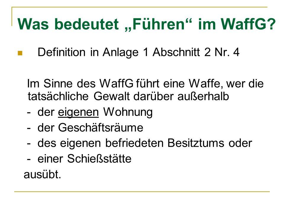 Was bedeutet Führen im WaffG? Definition in Anlage 1 Abschnitt 2 Nr. 4 Im Sinne des WaffG führt eine Waffe, wer die tatsächliche Gewalt darüber außerh