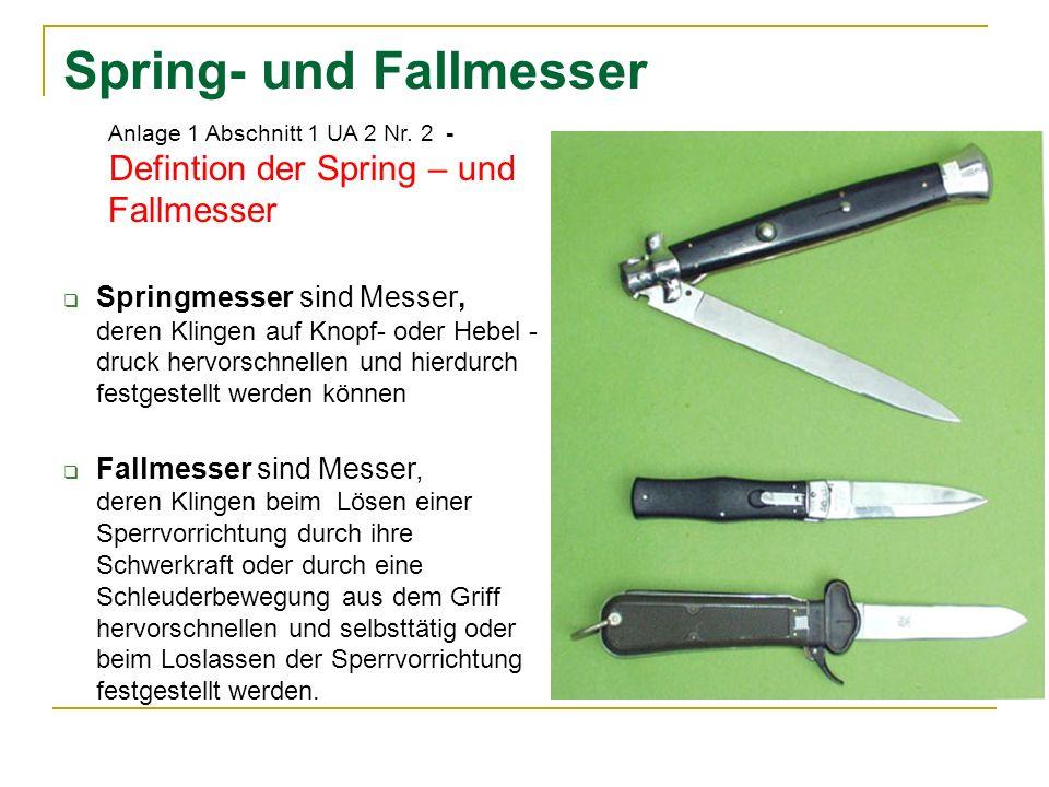 Spring- und Fallmesser Anlage 1 Abschnitt 1 UA 2 Nr. 2 - Defintion der Spring – und Fallmesser Springmesser sind Messer, deren Klingen auf Knopf- oder