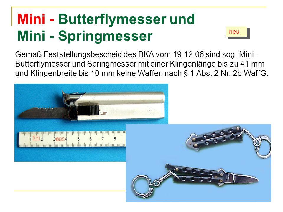 Mini - Butterflymesser und Mini - Springmesser neu Gemäß Feststellungsbescheid des BKA vom 19.12.06 sind sog. Mini - Butterflymesser und Springmesser