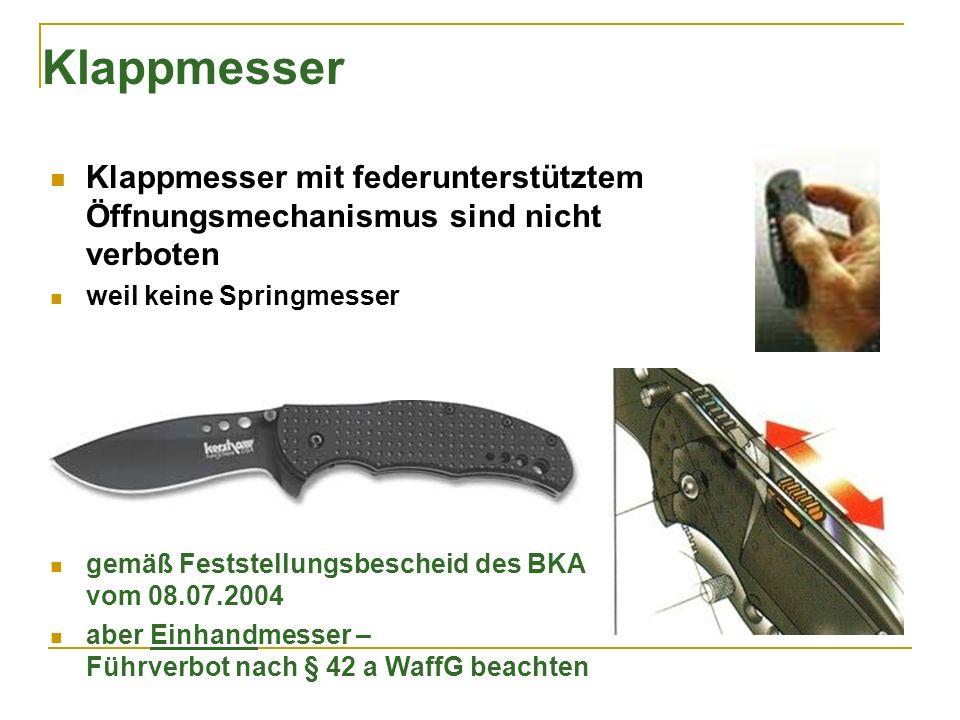 Klappmesser Klappmesser mit federunterstütztem Öffnungsmechanismus sind nicht verboten weil keine Springmesser gemäß Feststellungsbescheid des BKA vom