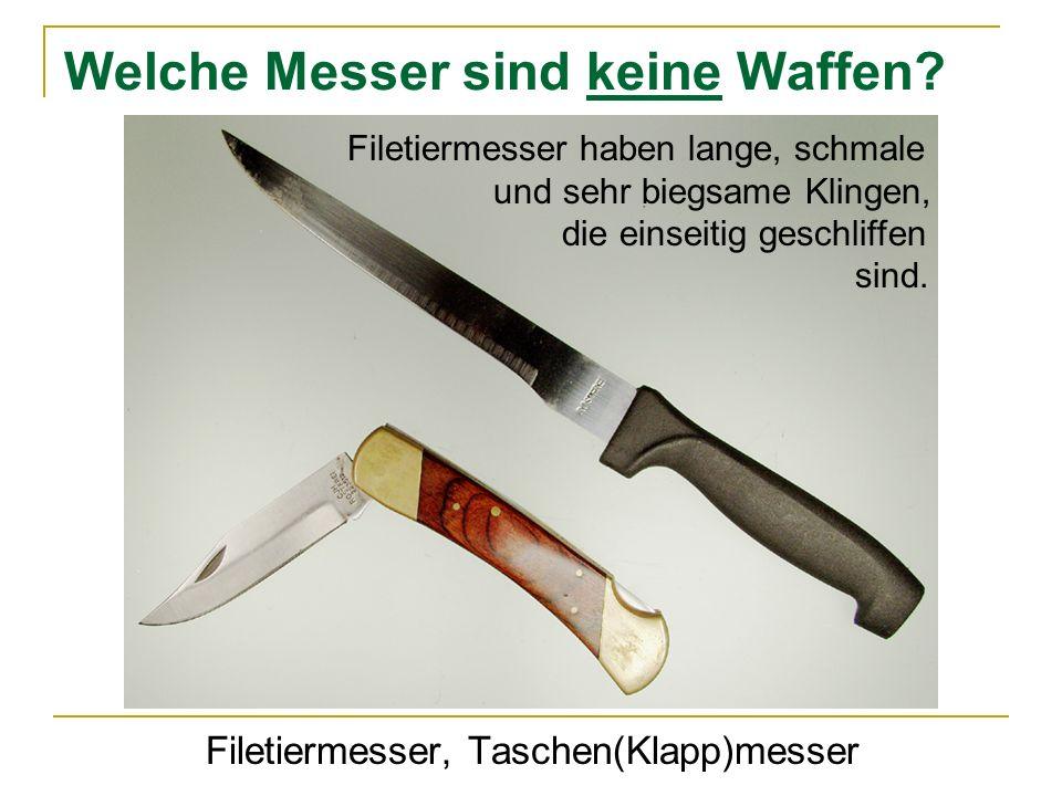Welche Messer sind keine Waffen? Filetiermesser, Taschen(Klapp)messer Filetiermesser haben lange, schmale und sehr biegsame Klingen, die einseitig ges