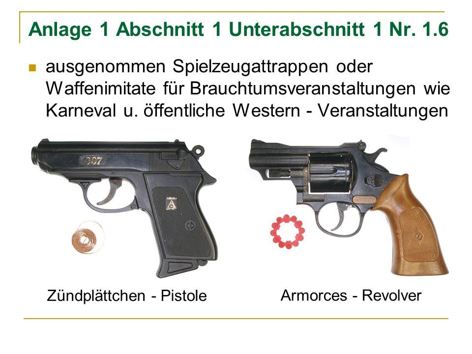 Anlage 1 Abschnitt 1 Unterabschnitt 1 Nr. 1.6 ausgenommen Spielzeugattrappen oder Waffenimitate für Brauchtumsveranstaltungen wie Karneval u. öffentli