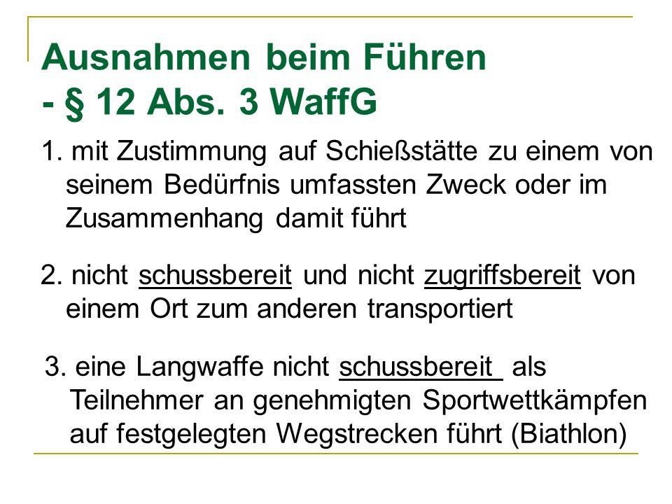 Ausnahmen beim Führen - § 12 Abs. 3 WaffG 1. mit Zustimmung auf Schießstätte zu einem von seinem Bedürfnis umfassten Zweck oder im Zusammenhang damit