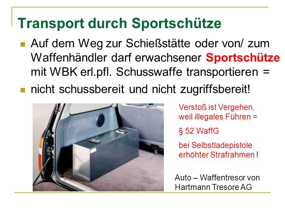 Transport durch Sportschütze Auf dem Weg zur Schießstätte oder von/ zum Waffenhändler darf erwachsener Sportschütze mit WBK erl.pfl. Schusswaffe trans