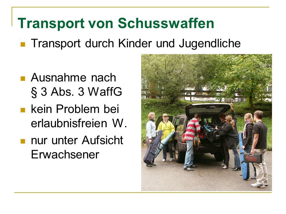 Transport von Schusswaffen Transport durch Kinder und Jugendliche Ausnahme nach § 3 Abs. 3 WaffG kein Problem bei erlaubnisfreien W. nur unter Aufsich