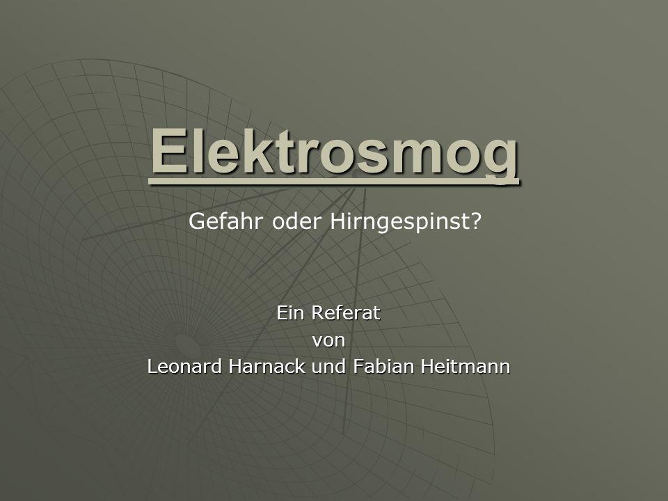 ElektrosmogElektrosmog Ein Referat von Leonard Harnack und Fabian Heitmann Gefahr oder Hirngespinst?