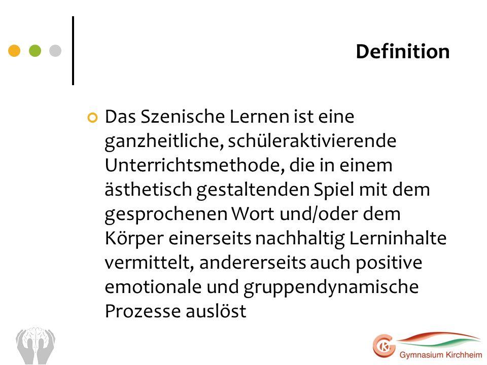 Definition Das Szenische Lernen ist eine ganzheitliche, schüleraktivierende Unterrichtsmethode, die in einem ästhetisch gestaltenden Spiel mit dem ges