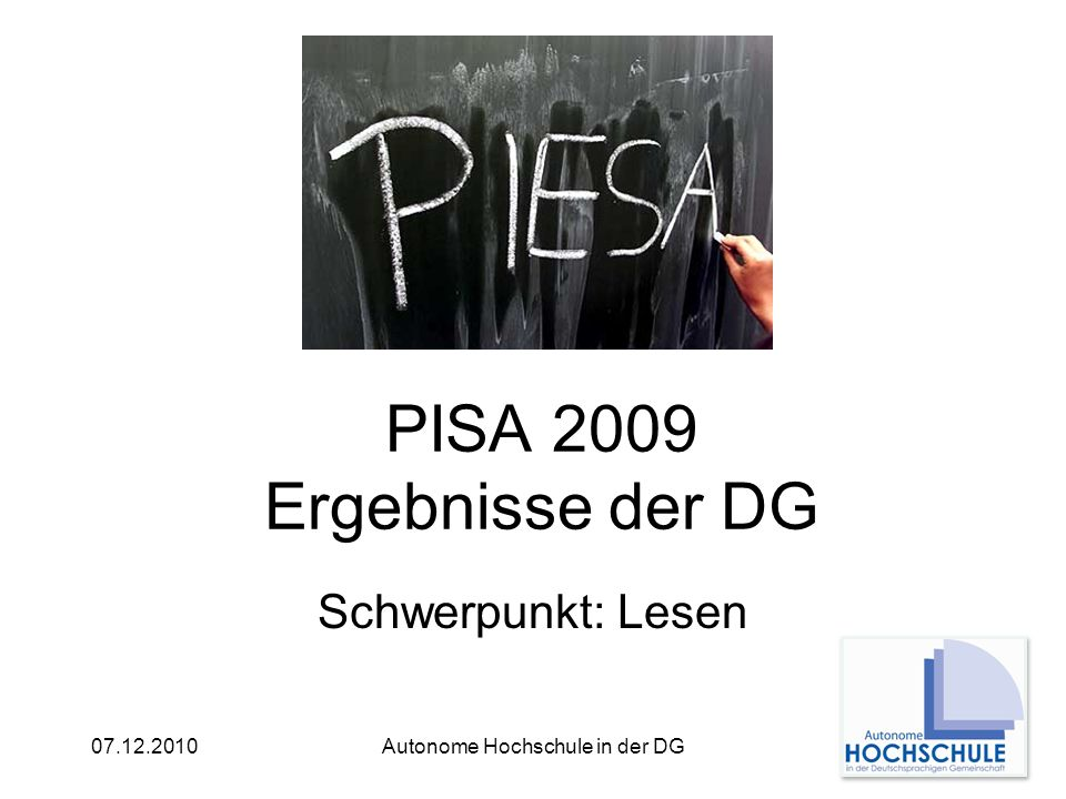 07.12.2010Autonome Hochschule in der DG Fakten zu PISA Ergebnisse Naturwissenschaften Ergebnisse Lesen Ergebnisse Mathematik Bildungsgerechtigkeit Bemerkungen Übersicht