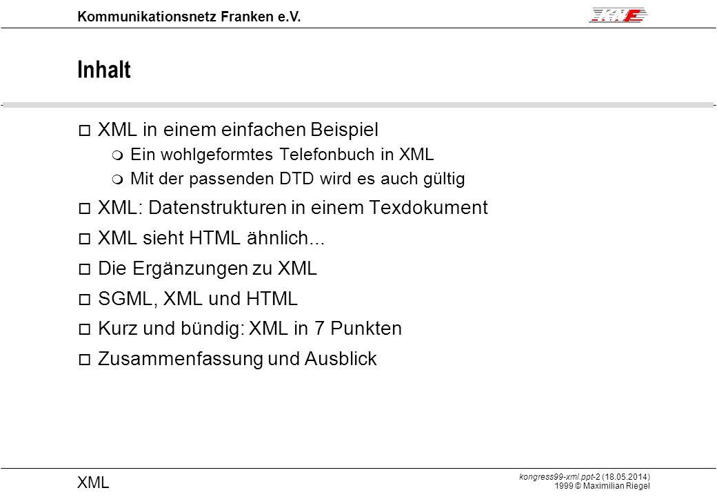 kongress99-xml.ppt-2 (18.05.2014) 1999 © Maximilian Riegel XML Kommunikationsnetz Franken e.V.