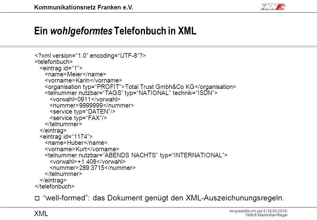 kongress99-xml.ppt-4 (18.05.2014) 1999 © Maximilian Riegel XML Kommunikationsnetz Franken e.V.