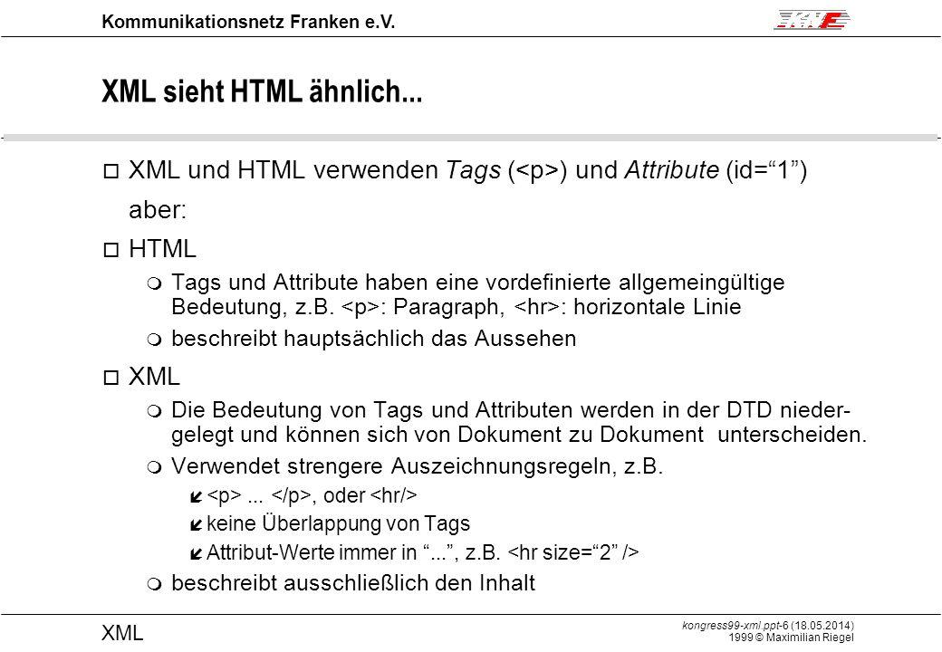 kongress99-xml.ppt-6 (18.05.2014) 1999 © Maximilian Riegel XML Kommunikationsnetz Franken e.V.