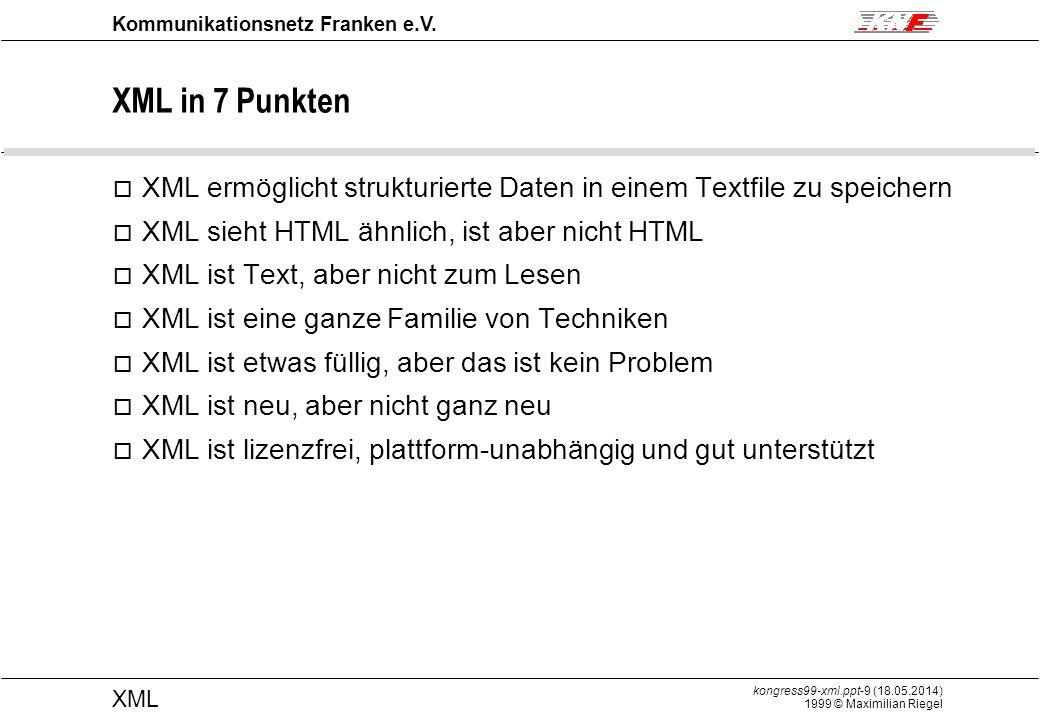 kongress99-xml.ppt-10 (18.05.2014) 1999 © Maximilian Riegel XML Kommunikationsnetz Franken e.V.