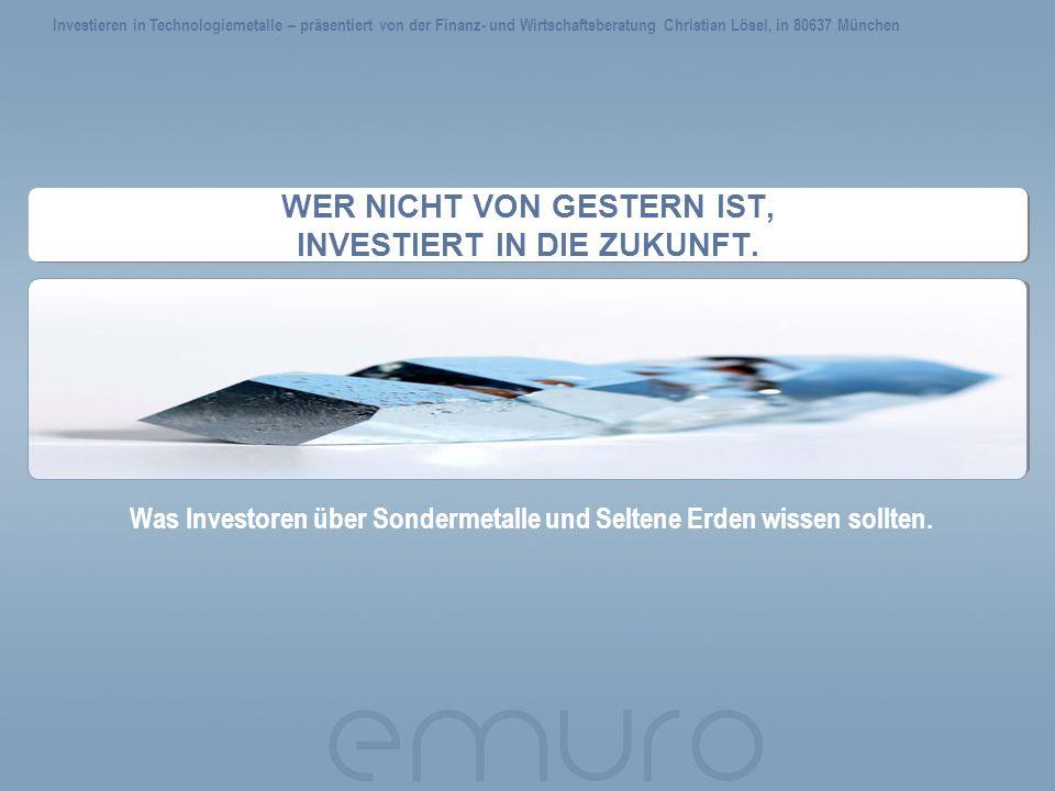 WER NICHT VON GESTERN IST, INVESTIERT IN DIE ZUKUNFT. Was Investoren über Sondermetalle und Seltene Erden wissen sollten. Investieren in Technologieme