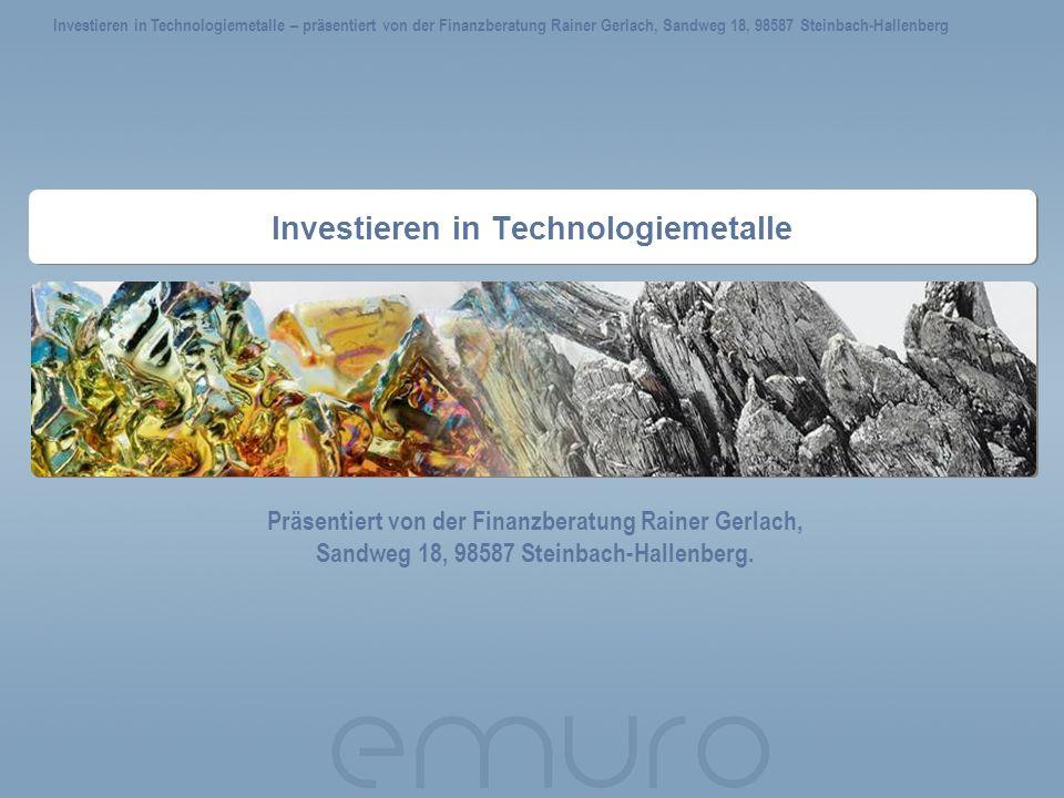 Investieren in Technologiemetalle Präsentiert von der Finanzberatung Rainer Gerlach, Sandweg 18, 98587 Steinbach-Hallenberg. Investieren in Technologi
