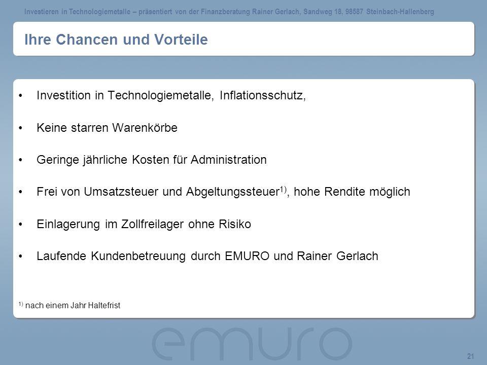 Investieren in Technologiemetalle – präsentiert von der Finanzberatung Rainer Gerlach, Sandweg 18, 98587 Steinbach-Hallenberg 21 Ihre Chancen und Vort