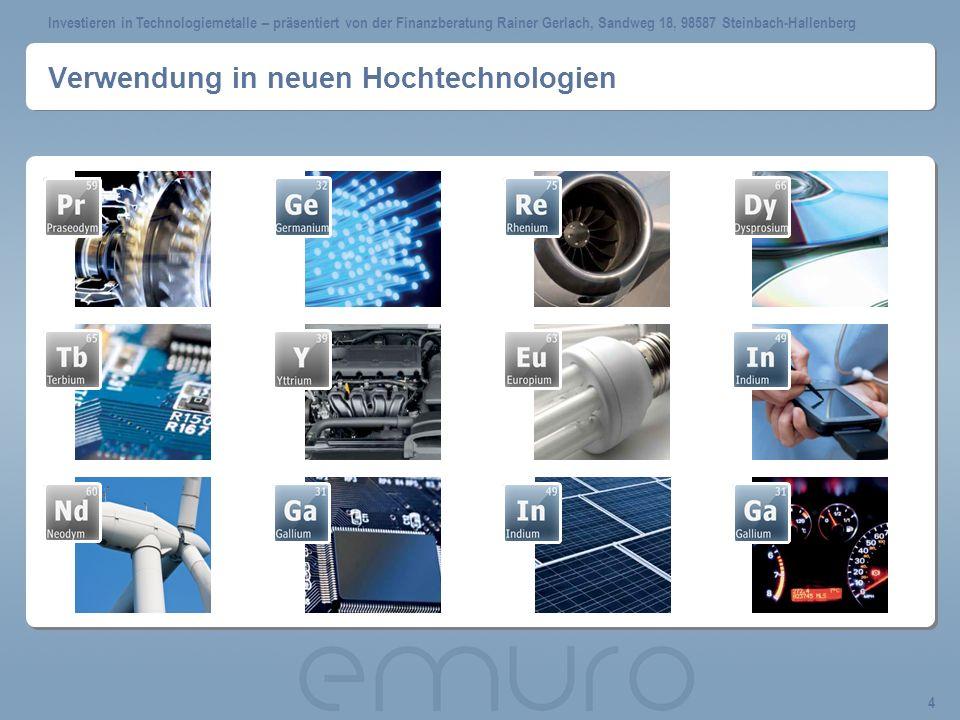 Investieren in Technologiemetalle – präsentiert von der Finanzberatung Rainer Gerlach, Sandweg 18, 98587 Steinbach-Hallenberg 4 Verwendung in neuen Hochtechnologien