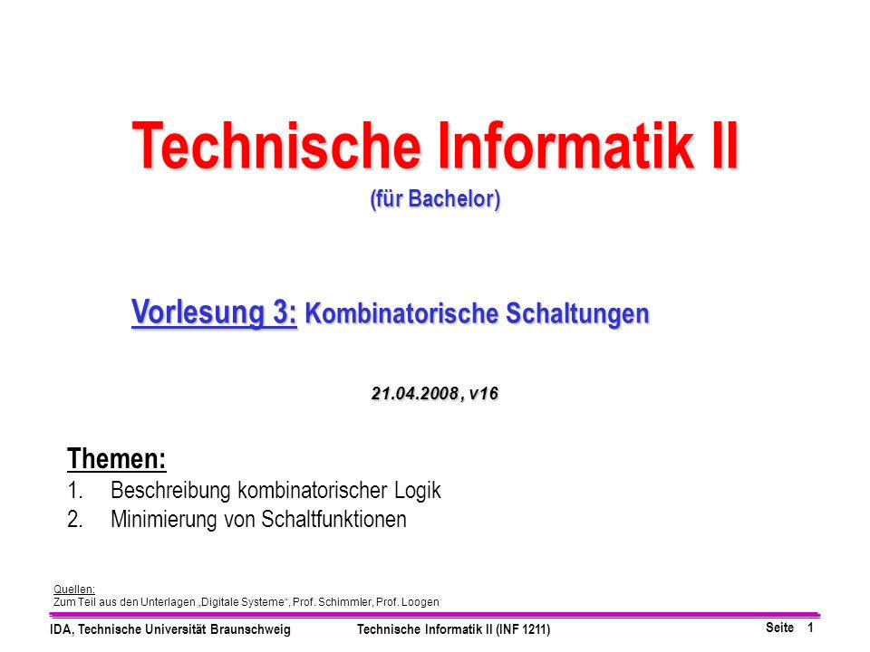 Seite 42 IDA, Technische Universität BraunschweigTechnische Informatik II (INF 1211) 1.Aufstellen der Wertetabelle 2.Eintragen der Terme mit 1 in KV-Diagramm 3.Zusammenfassen von benachbarten Einsen zu Blöcken maximaler Größe 4.Ablesen der DMF KV Minimierung für Disjunktive Minimalform DMF: Zusammenfassung