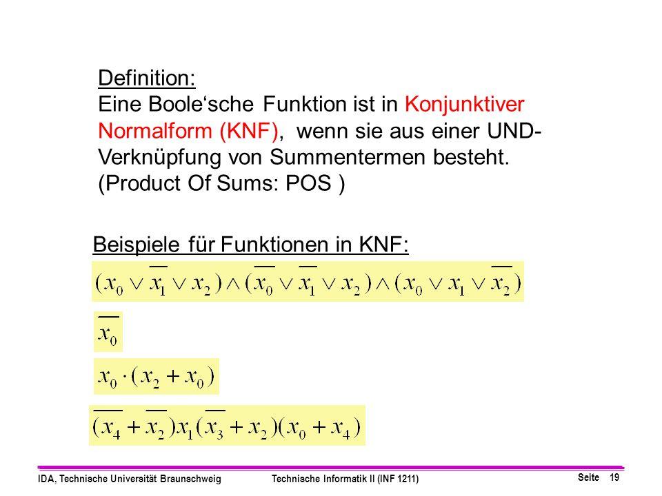 Seite 19 IDA, Technische Universität BraunschweigTechnische Informatik II (INF 1211) Definition: Eine Boolesche Funktion ist in Konjunktiver Normalform (KNF), wenn sie aus einer UND- Verknüpfung von Summentermen besteht.
