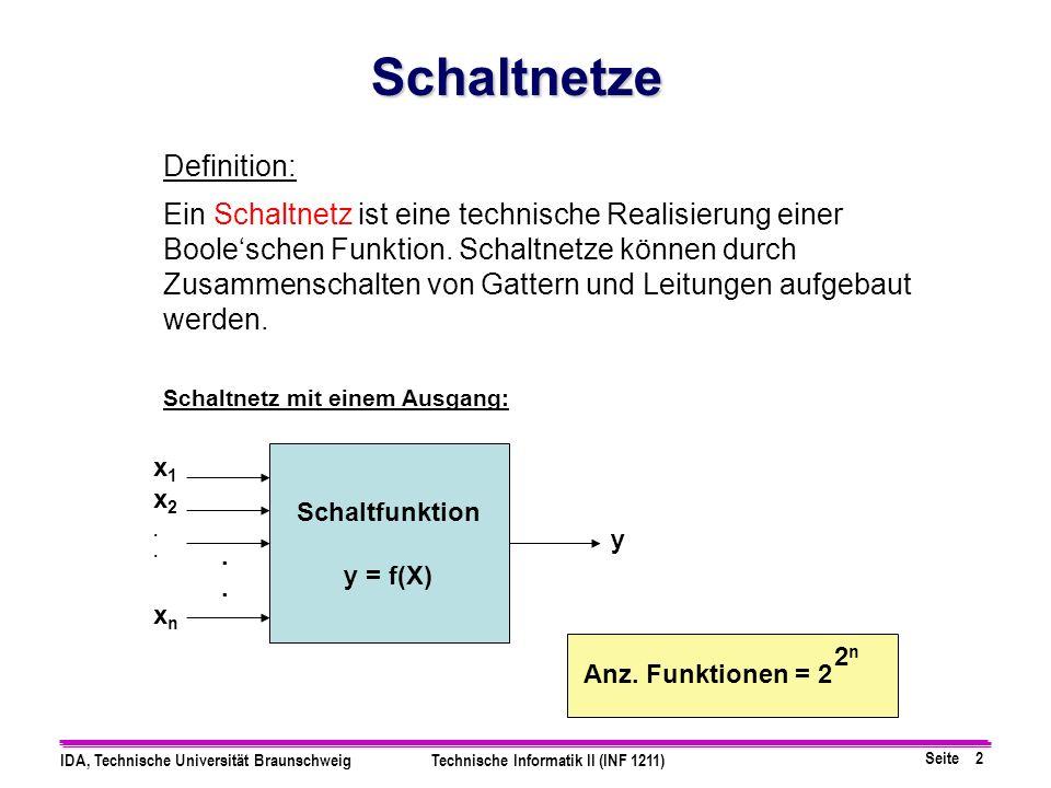 Seite 2 IDA, Technische Universität BraunschweigTechnische Informatik II (INF 1211) Definition: Ein Schaltnetz ist eine technische Realisierung einer Booleschen Funktion.