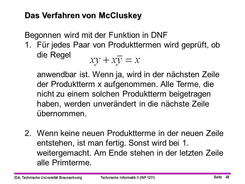 Seite 48 IDA, Technische Universität BraunschweigTechnische Informatik II (INF 1211) Das Verfahren von McCluskey Begonnen wird mit der Funktion in DNF 1.Für jedes Paar von Produkttermen wird geprüft, ob die Regel anwendbar ist.