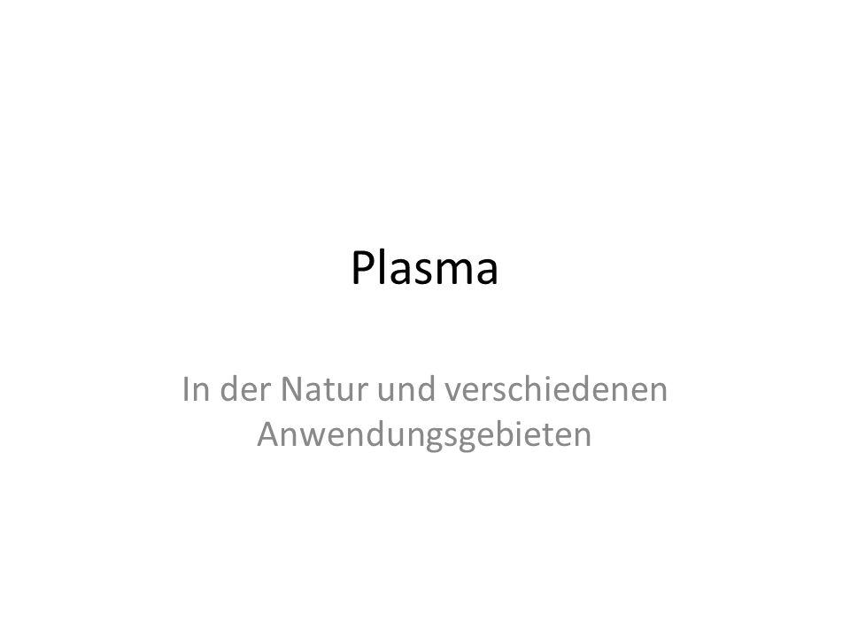 Plasma In der Natur und verschiedenen Anwendungsgebieten