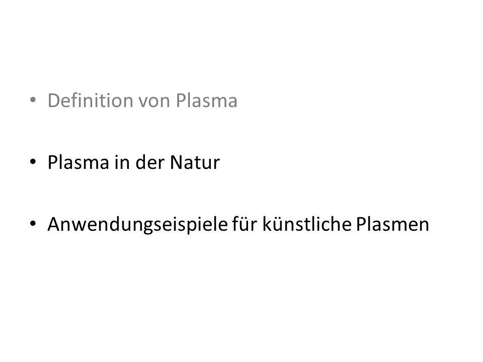 Plasmen in der Natur 99,99% der sichtbaren Materie im Universum Sterne, Nebel, Sonnenwind,… Blitze, Polarlichter,