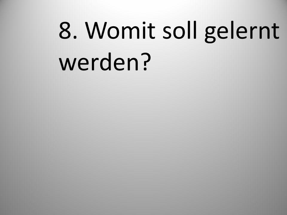 8. Womit soll gelernt werden?