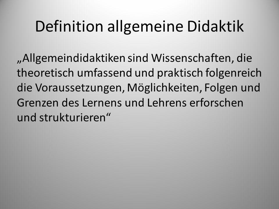 Definition allgemeine Didaktik Allgemeindidaktiken sind Wissenschaften, die theoretisch umfassend und praktisch folgenreich die Voraussetzungen, Mögli